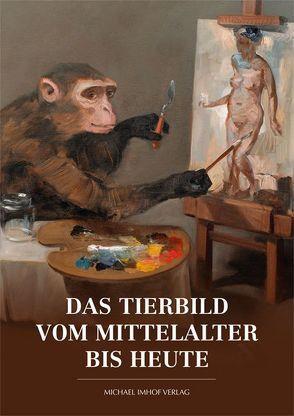 Das Tierbild vom Mittelalter bis heute von Brunner,  Michael, Vogel,  Claudia