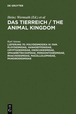 Das Tierreich / The Animal Kingdom / Polydesmoidea III: Fam. Ploydesmidae, Vanhoeffeniidae, Cryptodesmidae, Oniscodesmidae, Sphaeretrichopidae, Peridontodesmidae, Rhachidesmidae, Macellolophidae, Pandirodesmidae von Attems,  Karl