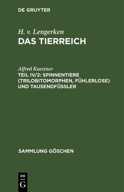 Das Tierreich / The Animal Kingdom / Spinnentiere (Trilobitomorphen, Fühlerlose) und Tausendfüßler von Kaestner,  Alfred