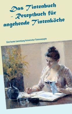 Das Tintenbuch – Rezeptbuch für angehende Tintenköche von Müller,  Till
