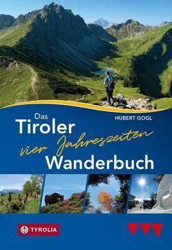 Das Tiroler Vier-Jahreszeiten-Wanderbuch von Gogl,  Hubert