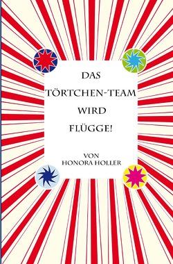 Das Törtchen-Team / Das Törtchen-Team wird flügge! von Holler,  Honora