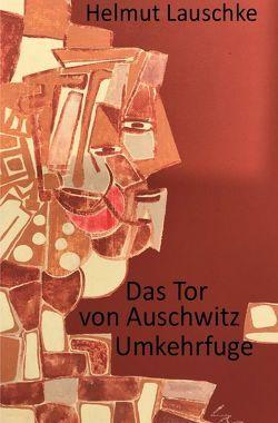 Das Tor von Auschwitz von Lauschke,  Helmut