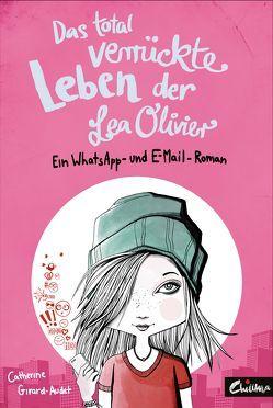 Das total verrückte Leben der Lea Olivier von Girard-Audet,  Catherine, Rühl,  Lisa