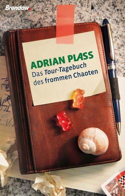Das Tour-Tagebuch des frommen Chaoten von Plass,  Adrian, Rendel,  Christian