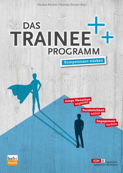 Das Trainee-Programm von Körner,  Monika, Röcker,  Markus