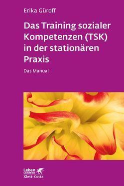 Das Training sozialer Kompetenzen (TSK) in der stationären Praxis von Güroff,  Erika