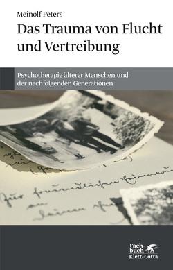 Das Trauma von Flucht und Vertreibung von Peters,  Meinolf