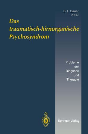 Das traumatisch-hirnorganische Psychosyndrom von Bauer,  B.L., Bauer,  L., Becker,  R, Buhl,  R., Dauch,  W., Dimpfel,  W., Hoffmann,  M, Huffmann,  G., Karimi,  A., Thiel,  A.