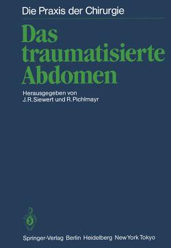 Das traumatisierte Abdomen von Pichlmayr,  R., Siewert,  Jörg R.