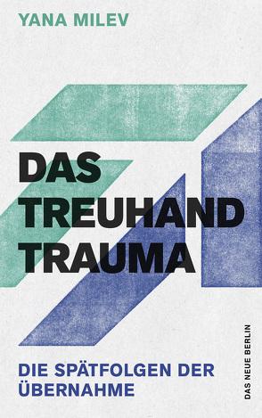 Das Treuhand-Trauma von Milev,  Yana