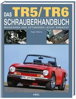 Das Triumph TR5 / TR6 Schrauberhandbuch von Roger Williams, Williams,  Roger