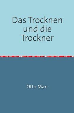 Das Trocknen und die Trockner von Marr,  Otto