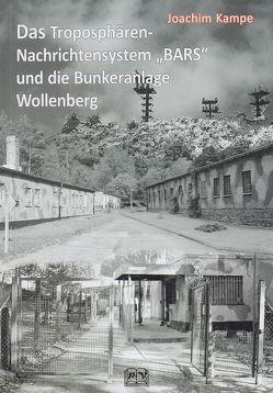 """Das Troposphären-Nachrichtensystem """"BARS"""" und die Bunkeranlage Wollenberg von Kampe,  Joachim"""
