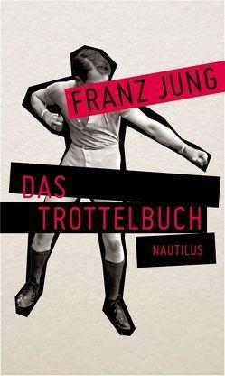 Das Trottelbuch von Jung,  Franz, Schulenburg,  Lutz