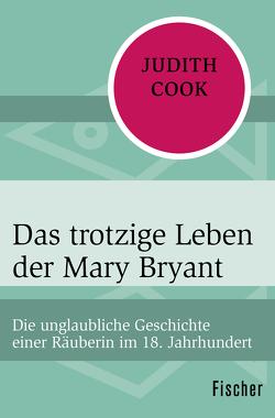 Das trotzige Leben der Mary Bryant von Büchel,  Anne, Cook,  Judith