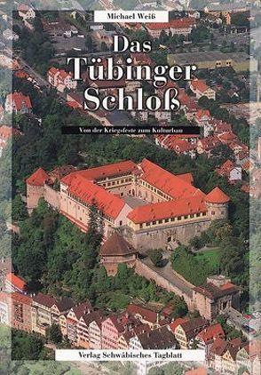 Das Tübinger Schloss von Berardi,  Yvonne, Gööck, Grohe,  Manfred, Metz, Müller-Beck,  Hansjürgen, Sinner, Wais,  Sepp, Weiss,  Michael