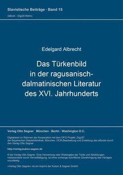 Das Türkenbild in der ragusanisch-dalmatinischen Literatur des XVI. Jahrhunderts von Albrecht,  Edelgard