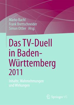Das TV-Duell in Baden-Württemberg 2011 von Bachl,  Marko, Brettschneider,  Frank, Ottler,  Simon