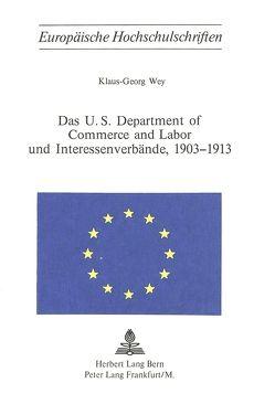 Das U.S. Department of Commerce and Labor und Interessenverbände, 1903-1913 von Wey,  Klaus-Georg