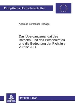 Das Übergangsmandat des Betriebs- und des Personalrates und die Bedeutung der Richtlinie 2001/23/EG von Schlenker-Rehage,  Andreas