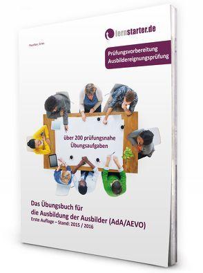 Das Übungsbuch für die Ausbildung der Ausbilder (AdA/AEVO) von Gries,  Marco, Paustian,  Sascha