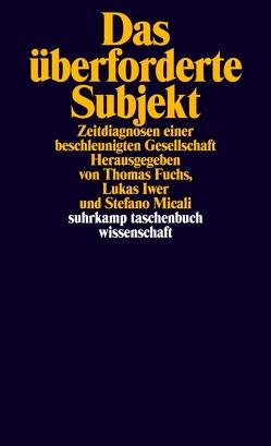Das überforderte Subjekt von Fuchs,  Thomas, Iwer,  Lukas, Micali,  Stefano