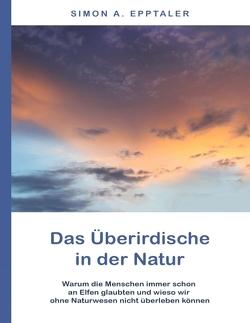 Das Überirdische in der Natur von Epptaler,  Simon A.