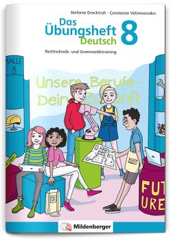 Das Übungsheft Deutsch 8 von Drecktrah,  Stefanie, Velimvassakis,  Constanze