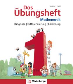 Das Übungsheft Mathematik 1 – Diagnose | Differenzierung | Förderung von Keller,  Karl-Heinz, Pfaff,  Peter, Simon,  Hendrik, Simon,  Nina