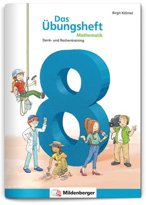 Das Übungsheft Mathematik 8 von Kölmel,  Birgit