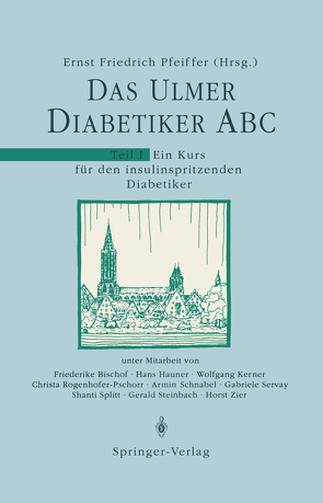 Das Ulmer Diabetiker ABC von Bischof,  F., Hauner,  H., Kerner,  W., Pfeiffer,  E.F., Rogenhofer-Pschorr,  C., Schnabel,  A., Servay,  G., Splitt,  S., Steinbach,  G., Zier,  H.