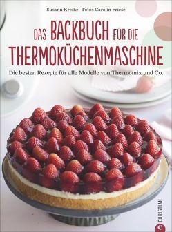 Das Backbuch für die Thermoküchenmaschine von Friese,  Carolin, Kreihe,  Susann