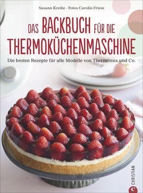 Das ultimative Backbuch für die Thermoküchenmaschine von Friese,  Carolin, Kreihe,  Susann