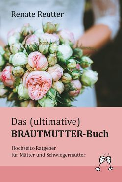 Das (ultimative) Brautmutter-Buch von Reutter,  Renate