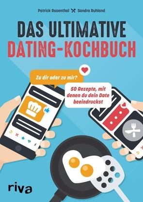 Das ultimative Dating-Kochbuch von Rosenthal,  Patrick, Ruhland,  Sandra