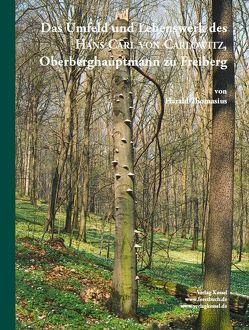Das Umfeld und Lebenswerk des Hans Carl von Carlowitz, Oberberghauptmann zu Freiberg von Thomasius,  Harald