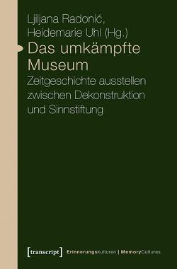 Das umkämpfte Museum von Radonic,  Ljiljana, Uhl,  Heidemarie