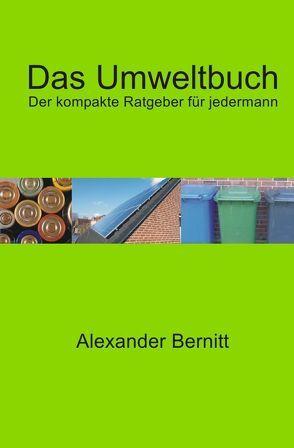 Das Umweltbuch – Der kompakte Ratgeber für jedermann von Bernitt,  Alexander