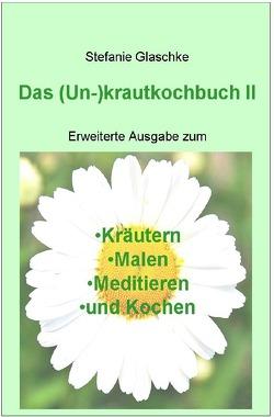 Das (Un)-krautkochbuch II von Glaschke,  Stefanie