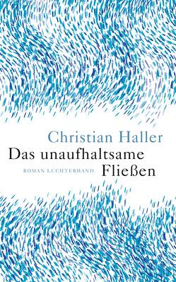 Das unaufhaltsame Fließen von Haller,  Christian