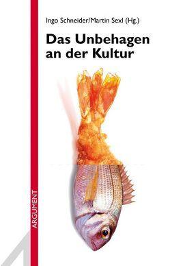 Das Unbehagen an der Kultur von Schneider,  Ingo, Sexl,  Martin