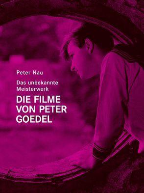 Das unbekannte Meisterwerk. Die Filme von Peter Goedel von Mayr,  Brigitte, Nau,  Peter, Omasta,  Michael