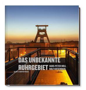 Das unbekannte Ruhrgebiet von Kiesendahl,  Rolf, Noll,  Hans-Peter