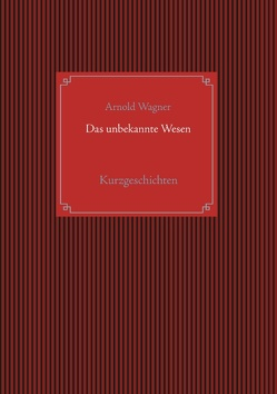 Das unbekannte Wesen von Wagner,  Arnold
