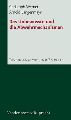 Das Unbewusste und die Abwehrmechanismen von Langenmayr,  Arnold, Werner,  Christoph