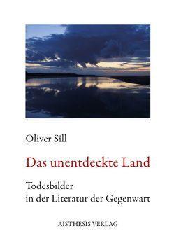 Das unentdeckte Land von Sill,  Oliver