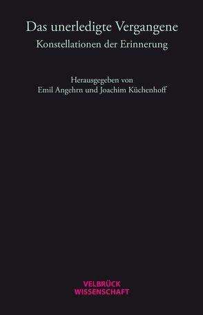 Das unerledigte Vergangene von Angehrn,  Emil, Küchenhoff,  Joachim