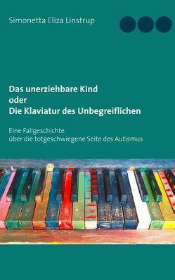 Das unerziehbare Kind oder Die Klaviatur des Unbegreiflichen von Linstrup,  Simonetta Eliza