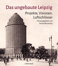 Das ungebaute Leipzig von Bartetzky,  Arnold